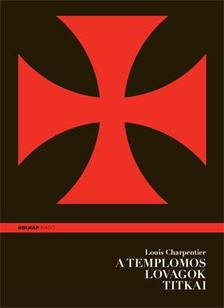 Louis Charpentier - A templomos lovagok titkai