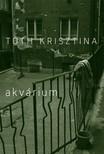 Tóth Krisztina - Akvárium [eKönyv: epub, mobi]<!--span style='font-size:10px;'>(G)</span-->