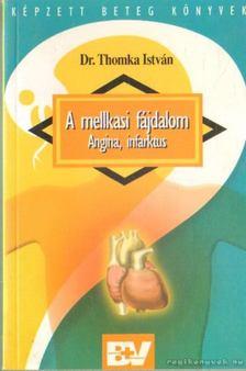 Dr. Thomka István - A mellkasi fájdalom - Angina, infarktus [antikvár]