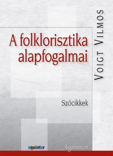 Voigt Vilmos - A folklorisztika alapfogalmai. Szócikkek