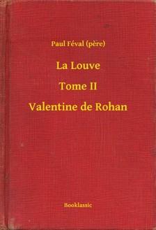 PAUL FÉVAL - La Louve - Tome II - Valentine de Rohan [eKönyv: epub, mobi]