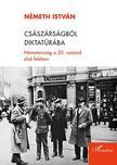 Németh István - Császárságból diktatúrába - Németország a 20. század első felében<!--span style='font-size:10px;'>(G)</span-->
