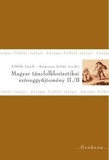 Felföldi László - Karácsony Zoltán (szerkesztők) - Magyar táncfolklorisztikai szöveggyűjtemény II/B.