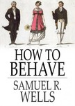Wells Samuel R. - How to Behave [eKönyv: epub,  mobi]