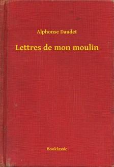 ALPHONSE DAUDET - Lettres de mon moulin [eKönyv: epub, mobi]