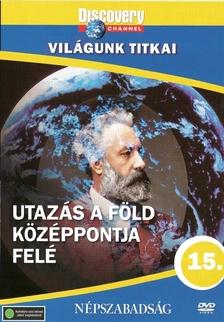 Discovery - UTAZÁS A FÖLD KÖZÉPPONTJA FELÉ - VILÁGUNK TITKAI - DVD -