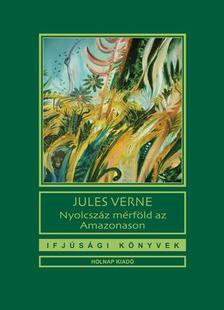 Jules Verne - Nyolcszáz mérföld az Amazonason
