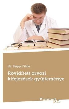 Dr. Papp Tibor - Rövidített orvosi kifejezések gyűjteménye