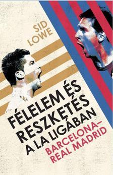 Sid Lowe - Félelem és reszketés a La Ligában - Barcelona - Real Madrid