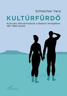 Schleicher Vera - Kultúrfürdő - Kulturális kölcsönhatások a Balaton térségében 1821-1960 között