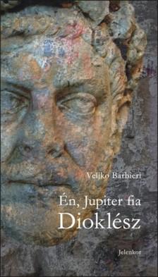 Veljko Barbieri - Én, Jupiter fia Dioklész [eKönyv: epub, mobi]