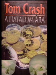 Crash, Tom - A hatalom ára [antikvár]