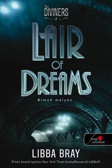 Libba Bray - Lair of Dreams - Álmok mélyén (A látók 2.) - KEMÉNY BORÍTÓS