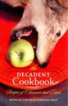 LUCAN, MEDLAR - GRAY, DURIAN - The Decadent Cookbook - Recipes of Obsession and Excess [antikvár]