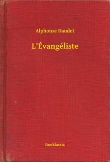 ALPHONSE DAUDET - L'Évangéliste [eKönyv: epub, mobi]