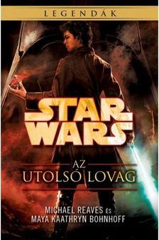 Michael Reaves, Maya Kaathryn Bohnhoff - Star Wars: Az utolsó lovag (Coruscanti éjszakák 4.)