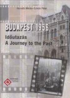HORVÁTH MIKLÓS Ľ SZIKITS PÉTER - Budapest 1956 - Időutazás (A Journey to the Past)