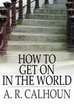 Calhoon A.R. - How to Get On in the World [eKönyv: epub,  mobi]