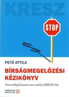Pető Attila - Bírságmegelőzési kézikönyv - Amit eddig biztosan nem tudtál a KRESZ-ből