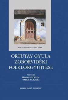 Magyar Zoltán, Varga Norbert - Ortutay Gyula zoborvidéki folklórgyűjtése - ÜKH 2018
