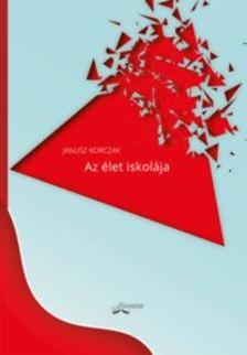 Janusz Korczak - Az élet iskolája