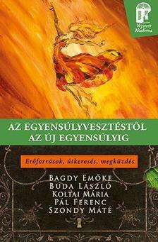 Bagdy Emőke - Buda László - Pál Ferenc - Koltai Mária - Szondy Máté - Az egyensúlyvesztéstől az új egyensúlyig. Erőforrások, útkeresés, megküzdés