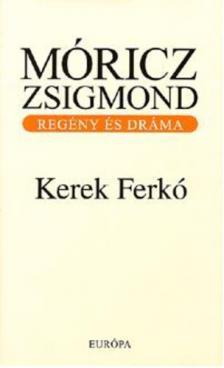 MÓRICZ ZSIGMOND - KEREK FERKÓ