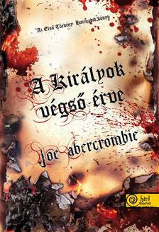 Abercrombie, Joe - A királyok végső érve (Az első törvény 3. könyv) - PUHA BORÍTÓS