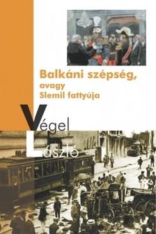 Végel László - Balkáni szépség [eKönyv: epub, mobi]
