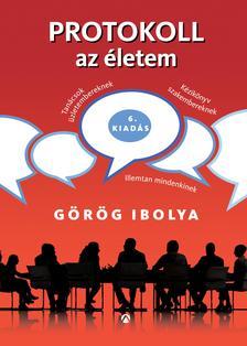 Görög Ibolya - PROTOKOLL AZ ÉLETEM - ÁTDOLGOZOTT, ÚJ, FELÚJÍTOTT KIADÁS