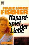 Fischer, Marie Louise - Hasardspiel der Liebe [antikvár]