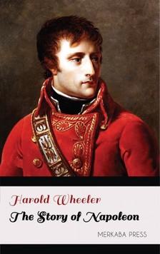 Wheeler Harold - The Story of Napoleon [eKönyv: epub, mobi]