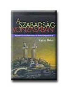 BALAS, EGON - A SZABADSÁG VONZÁSÁBAN - VESZÉLYES UTAZÁS FASIZMUSON ÉS KOMM