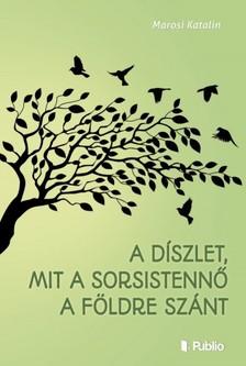 Katalin Marosi - A díszlet, mit a Sorsistennő a Földre szánt [eKönyv: epub, mobi]
