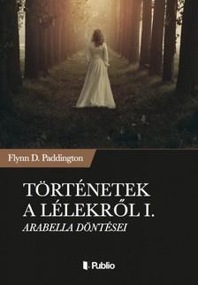 Paddington Flynn D. - Történetek a lélekről I. - Arabella döntései [eKönyv: epub, mobi]