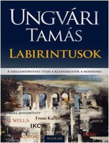UNGVÁRI TAMÁS - Labirintusok - A szellemtörténet útjai a klasszikustól a modernig ###