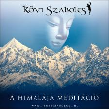 Kövi Szabolcs - A HIMALÁJA MEDITÁCIÓ