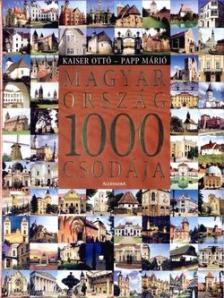 KAISER OTTÓ-PAPP MÁRIÓ - MAGYARORSZÁG 1000 CSODÁJA