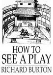 Burton Richard - How to See a Play [eKönyv: epub,  mobi]