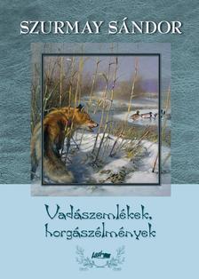 Szurmay Sándor - Vadászemlékek, horgászélmények