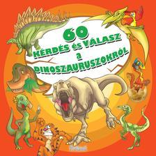 Lengyel Orsolya - 60 kérdés és válasz a dinoszauruszokról