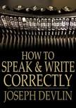 Devlin Joseph - How to Speak and Write Correctly [eKönyv: epub,  mobi]