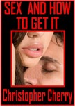 Cherry Christopher - Sex And How To Get It [eKönyv: epub,  mobi]