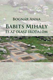 Bognár Anna - Babits Mihály és az olasz irodalom