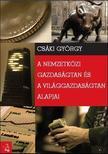 Csáki György - A nemzetközi és a világgazdaságtan alapjai