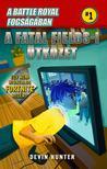 Battle Royal fogságában 1 - A Fatal Fields-i ütközet - Egy nem hivatalos Fortnite regény