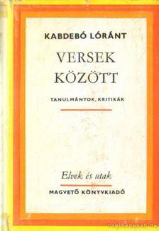 Kabdebó Lóránt - Versek között [antikvár]