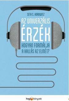 Seth Horowitz - Az univerzális érzék - Hogyan formálja a hallás az elmét?