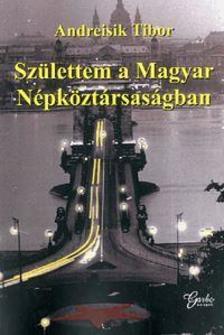ANDREISIK TIBOR - Születtem a Magyar Népköztársaságban