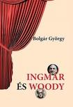 BOLGÁR GYÖRGY - Ingmar és Woody [eKönyv: epub, mobi]